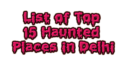Most haunted place in Delhi